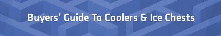 Buyers' Guide To Coolers & Ice Chests